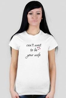 Koszulka z napisem: Can't wait to be your wife