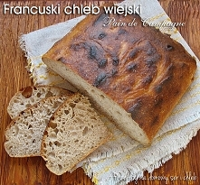 Francuski chleb wiejski  - najsmaczniejszy chleb, jaki do tej pory upiekłem.