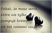 pokaż, że masz serce, które...