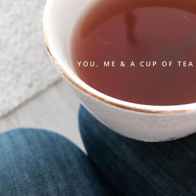 You, me & cup of tea.