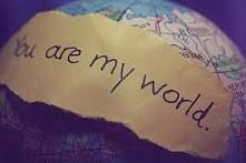 Jesteś całym moim światem ...