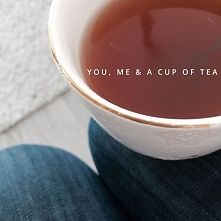 You, me & cup of tea.