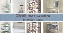 Ozdobna półka na książki DIY - zobacz jak wygląda, zobacz jak taką wykonać, z...