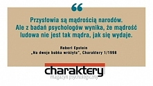 Przysłowia są mądrością narodów...Ale z badań psychologów wynika, że mądrość ...