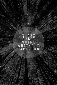 stars cant't shine whithou darkness