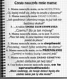 Czego nauczyła mnie mama?prawdziwe...:);)przynajmniej niektóre z mojego dziec...