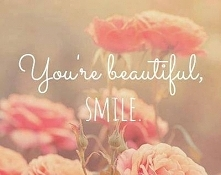 You're beautiful, SMILE :)