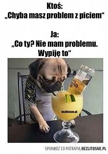 Z problemami trzeba sobie radzić. ;)