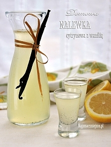 Nalewka cytrynowa z wanilią  Nalewka jest delikatna, o intensywnym zapachu cy...