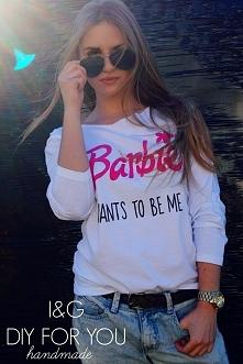 Barbie? She wants to be me ! koszulka projektu firmy I&G DIY FOR YOU ! LINK DO SKLEPU W KOMENTARZU <3