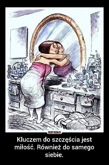 Kluczem do szczęścia jest miłość. Również do samego siebie.