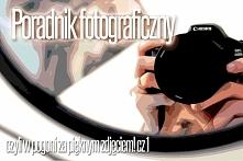 Poradnik fotograficzny dla każdego! Praktyczne porady i wskazówki dotyczące k...