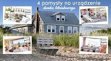 4 pomysły na urządzenie domku letniskowego / summer house - zobacz na twojedi...