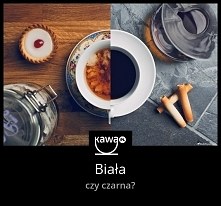 Która kawa dzisiaj? Czarna czy biała?