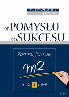 """""""Od pomysłu do sukcesu"""". Pod linkiem można przeczytać opis książki, opinie czytelników, a nawet kupić ją w różnych formatach (papier, pdf, audiobook). Ja książek nie r..."""