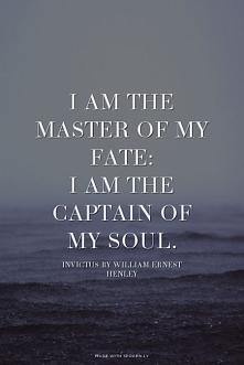 Jestem władcą mojego losu: Jestem sterem mojej duszy...