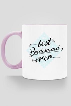 """kubek dla świadkowej """"best bridesmaid ever"""""""