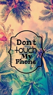 Don't touch my phone!! xD