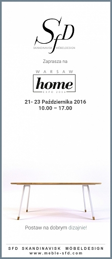 Mamy przyjemność zaprosić Państwa na wyjątkowe wydarzenie, w którym SFD Skandinavisk Möbeldesign bierze udział. W dniach 21-23 października odbędą się targi Warsaw Home 2016 w N...