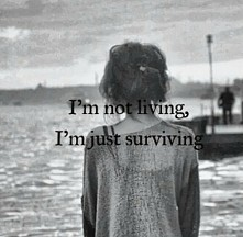 I'm not living...