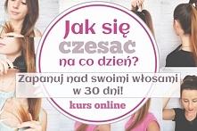 Jak się czesać na co dzień? Jeśli zadajecie sobie to pytanie, mam dla Was odpowiedź:) Kurs online - Jak się czesać na co dzień? zapanuj nad swoimi włosami w 30 dni!