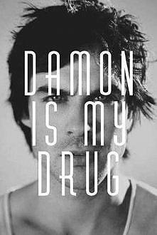Damon is my drug