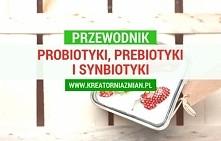 Przewodnik po probiotykach, prebiotykach i synbiotykach
