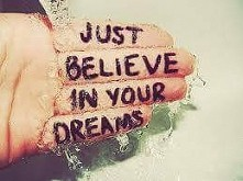 just belive in your dreams <3