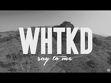 WHTKD - Say To Me (Official...
