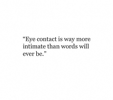 Eye contact is way...