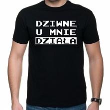 Koszulka Dziwne, u mnie działa - prezent dla informatyka