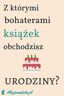 Z jaką postacią literacką obchodzisz urodziny? [KLIK] Kalendarz urodzin posta...