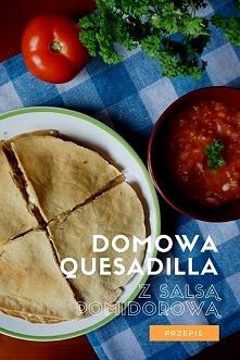 Przepis na meksykański obiad: domowa quesadilla z salsą pomidorową. Jak zrobić domowe tortille.