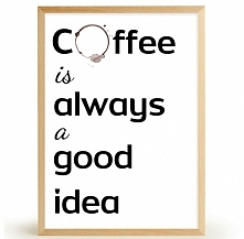 Plakat COFFEE IS ALWAYS A GOOD IDEA