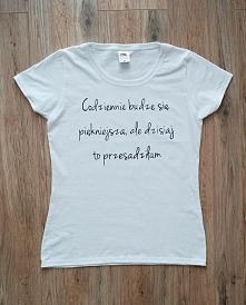 Dostępne są u mnie koszulki z dowolnym napisem! :) Wszystkie ręcznie malowane...