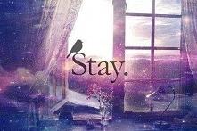 Stay. Always.