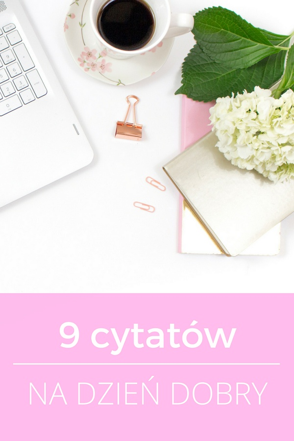 9 cytatów na dobry, wiosenny poranek   chillife.pl