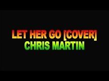 Let Her Go (Reggae Cover) - Chris Martin [Nov 2013] <3