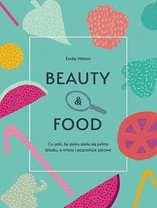 """""""Beauty & Food"""" nie jest żadną cudowną metodą odchudzania, drakońską diet..."""
