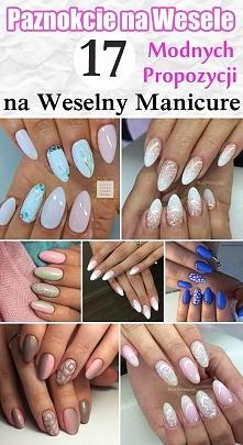 PAZNOKCIE NA WESELE – 17 Modnych Propozycji na Weselny Manicure