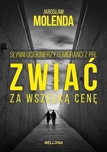 """Książkę """"Zwiać za wszelką cenę. Słynni uciekinierzy i emigranci z PRL&qu..."""