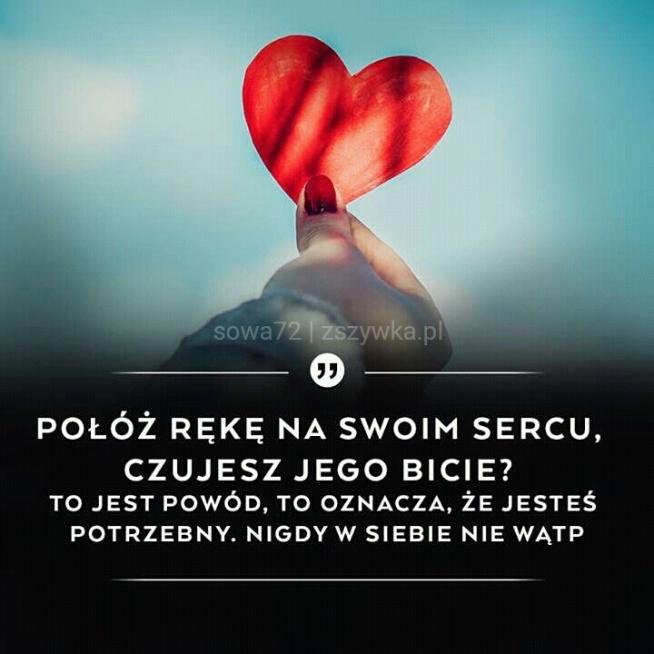 Połóż rękę na swoim sercu...