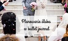 Planowanie ślubu w bullet journal. Pomysły już na blogu :)
