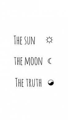 The Sun. The Moon.  The Truth.