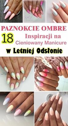 Paznokcie Ombre – 18 Inspiracji na Cieniowany Manicure w Letniej Odsłonie