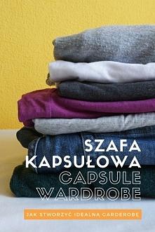 Jak stworzyć idealną garderobą? Capsule wardrobe - szafa kapsułowa lub szafa w pigułce, czyli jak zrobić porządek w swojej garderobie