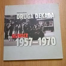 """""""Druga dekada.Gliwice 1957-1970"""" autor: Tracz Bogusław rok wydania:..."""