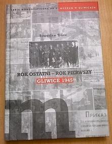 """""""Rok ostatni - rok pierwszy. Gliwice 1945"""" autor: Bogusław Tracz da..."""