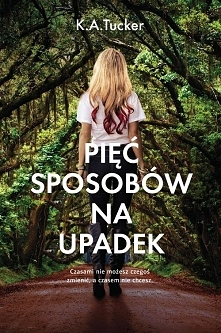 PIĘĆ SPOSOBÓW NA UPADEK  Pyskata, z wiśniowymi końcówkami blond włosów, Reese Mackay popełniła tak wiele błędów w swoim dwudziestokilkuletnim życiu, że wie już o nich chyba wszy...