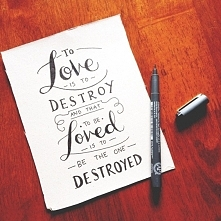 """""""Kochać to niszczyć, a być kochanym to zostać zniszczonym."""" - Cassa..."""